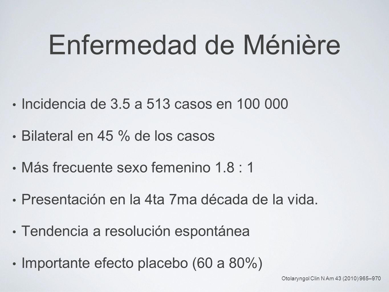 Enfermedad de Ménière Incidencia de 3.5 a 513 casos en 100 000 Bilateral en 45 % de los casos Más frecuente sexo femenino 1.8 : 1 Presentación en la 4