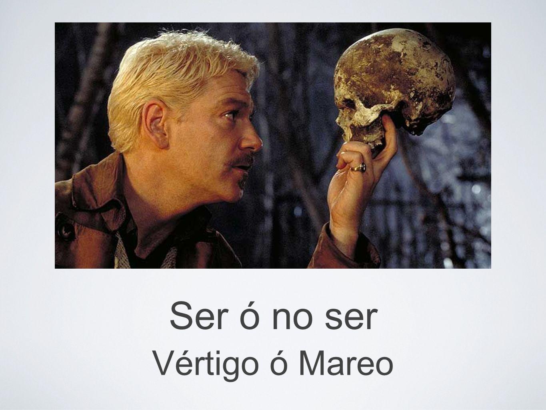 Ser ó no ser Vértigo ó Mareo