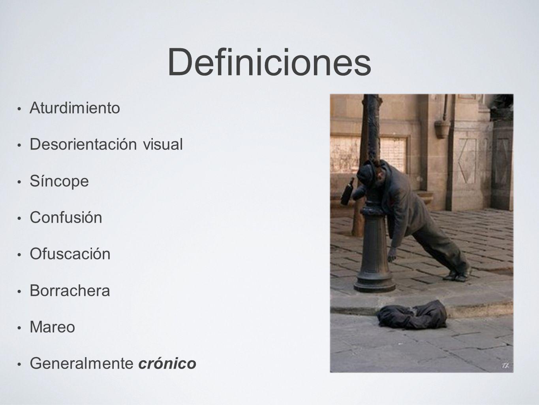 Definiciones Aturdimiento Desorientación visual Síncope Confusión Ofuscación Borrachera Mareo Generalmente crónico