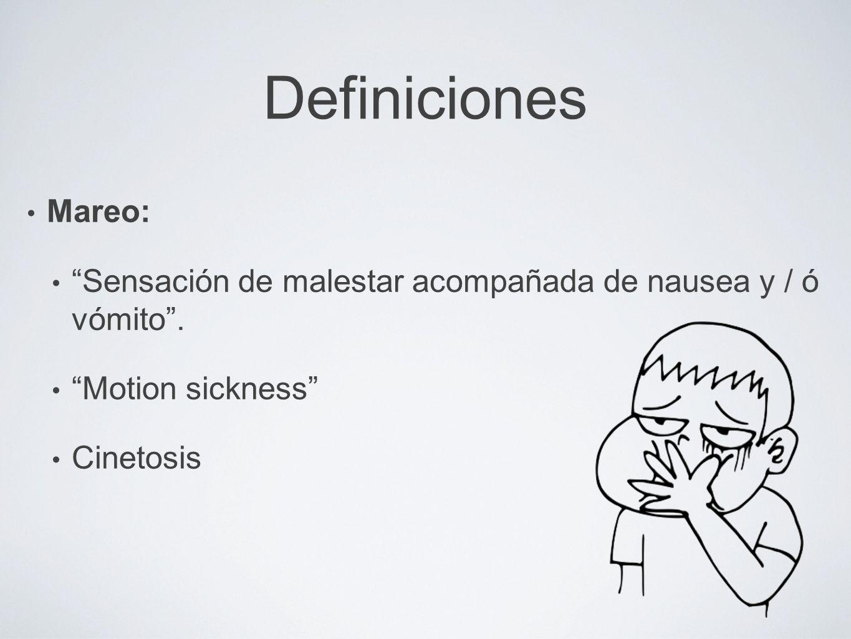 Definiciones Mareo: Sensación de malestar acompañada de nausea y / ó vómito. Motion sickness Cinetosis