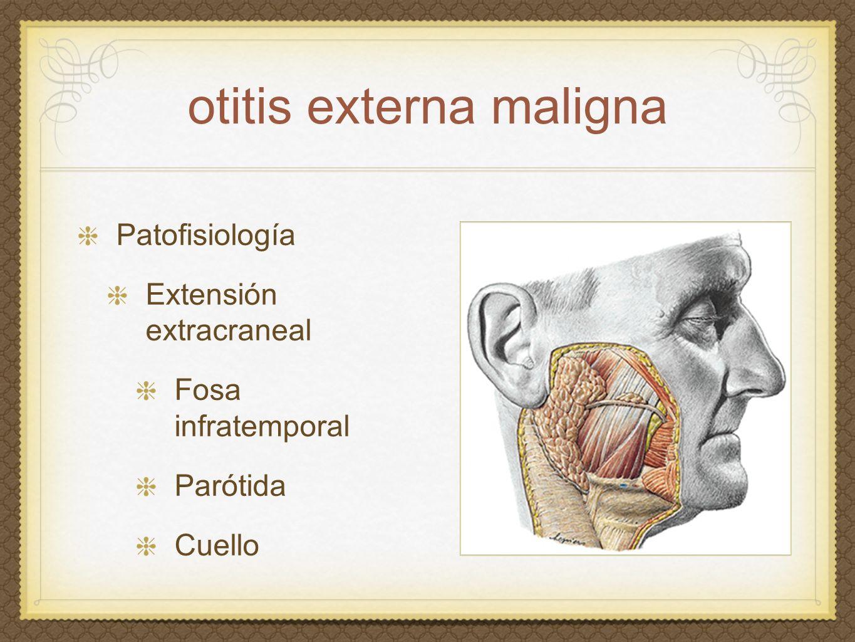 otitis externa maligna Patofisiología Extensión extracraneal Fosa infratemporal Parótida Cuello