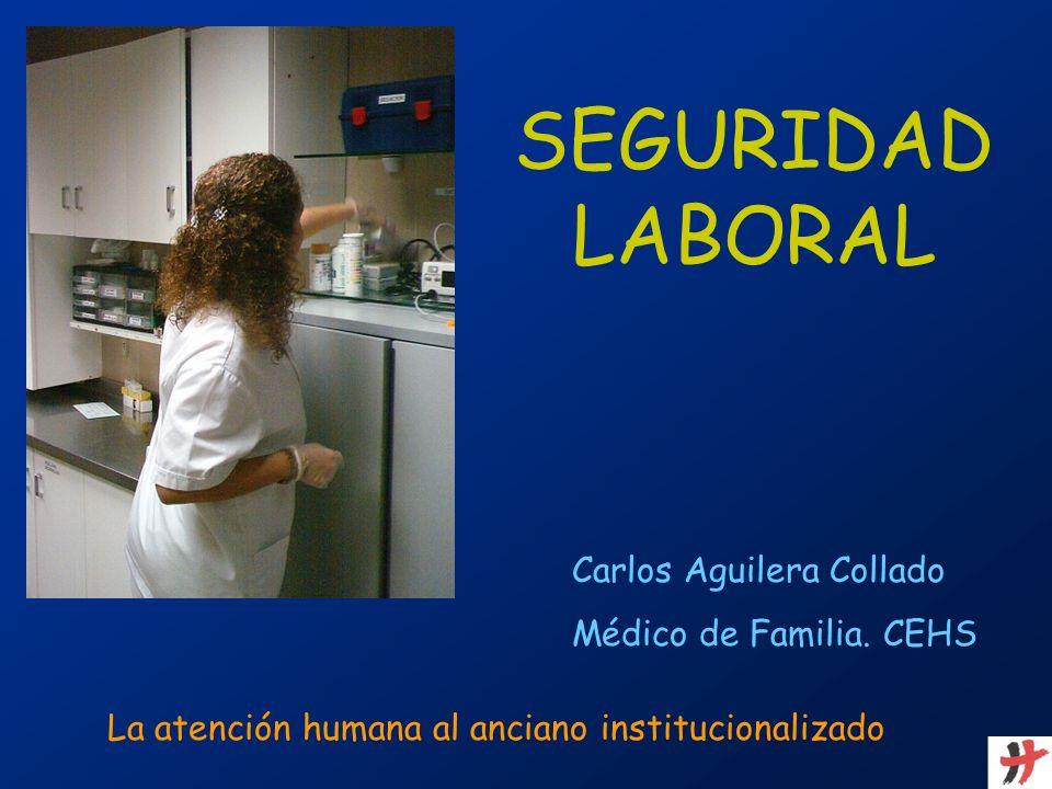 SEGURIDAD LABORAL Carlos Aguilera Collado Médico de Familia. CEHS La atención humana al anciano institucionalizado