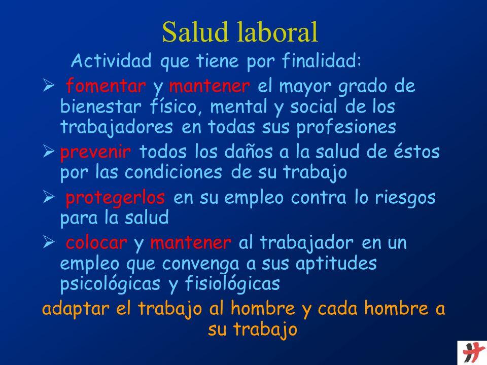 Salud laboral Actividad que tiene por finalidad: fomentar y mantener el mayor grado de bienestar físico, mental y social de los trabajadores en todas