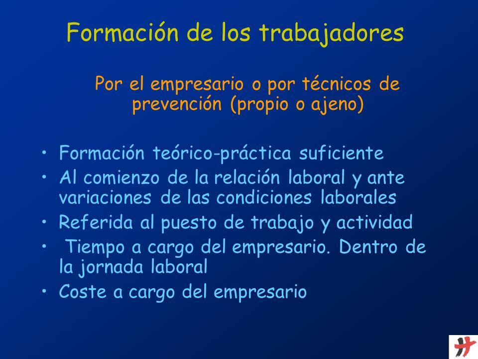 Formación de los trabajadores Por el empresario o por técnicos de prevención (propio o ajeno) Formación teórico-práctica suficiente Al comienzo de la