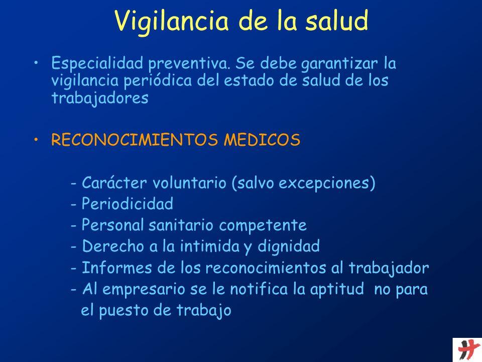 Vigilancia de la salud Especialidad preventiva. Se debe garantizar la vigilancia periódica del estado de salud de los trabajadores RECONOCIMIENTOS MED
