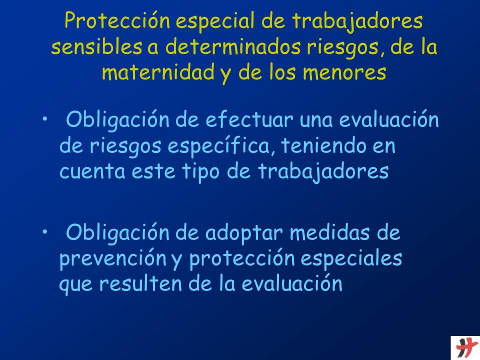 Obligación de efectuar una evaluación de riesgos específica, teniendo en cuenta este tipo de trabajadores Obligación de adoptar medidas de prevención
