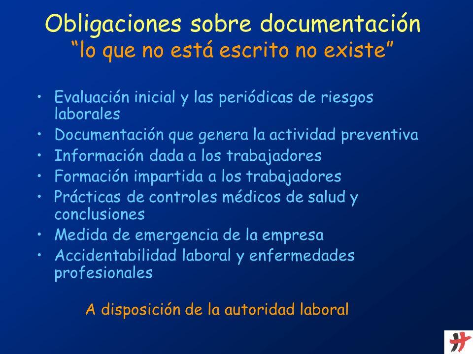 Obligaciones sobre documentación lo que no está escrito no existe Evaluación inicial y las periódicas de riesgos laborales Documentación que genera la