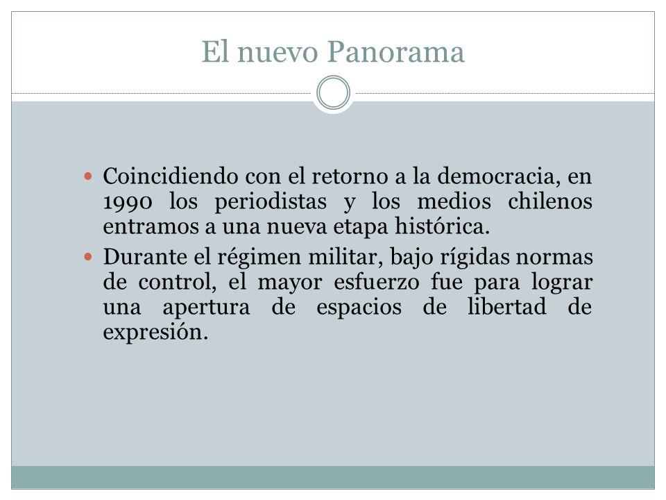El nuevo Panorama Coincidiendo con el retorno a la democracia, en 1990 los periodistas y los medios chilenos entramos a una nueva etapa histórica. Dur