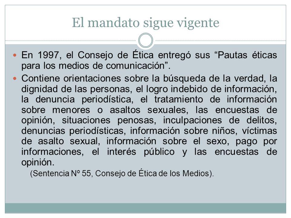 El mandato sigue vigente En 1997, el Consejo de Ética entregó sus Pautas éticas para los medios de comunicación. Contiene orientaciones sobre la búsqu