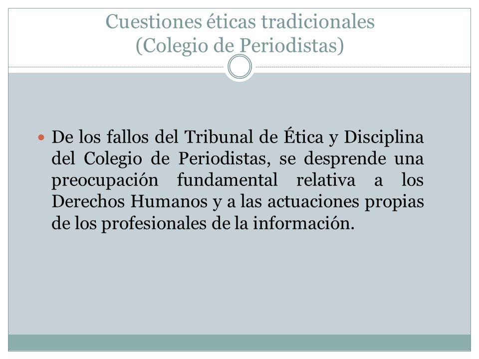 Cuestiones éticas tradicionales (Colegio de Periodistas) De los fallos del Tribunal de Ética y Disciplina del Colegio de Periodistas, se desprende una