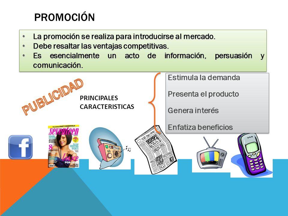 PROMOCIÓN La promoción se realiza para introducirse al mercado. La promoción se realiza para introducirse al mercado. Debe resaltar las ventajas compe