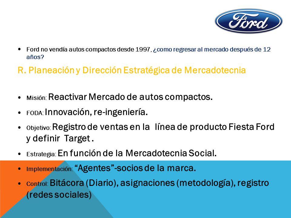 Ford no vendía autos compactos desde 1997, ¿como regresar al mercado después de 12 años? R. Planeación y Dirección Estratégica de Mercadotecnia Misión