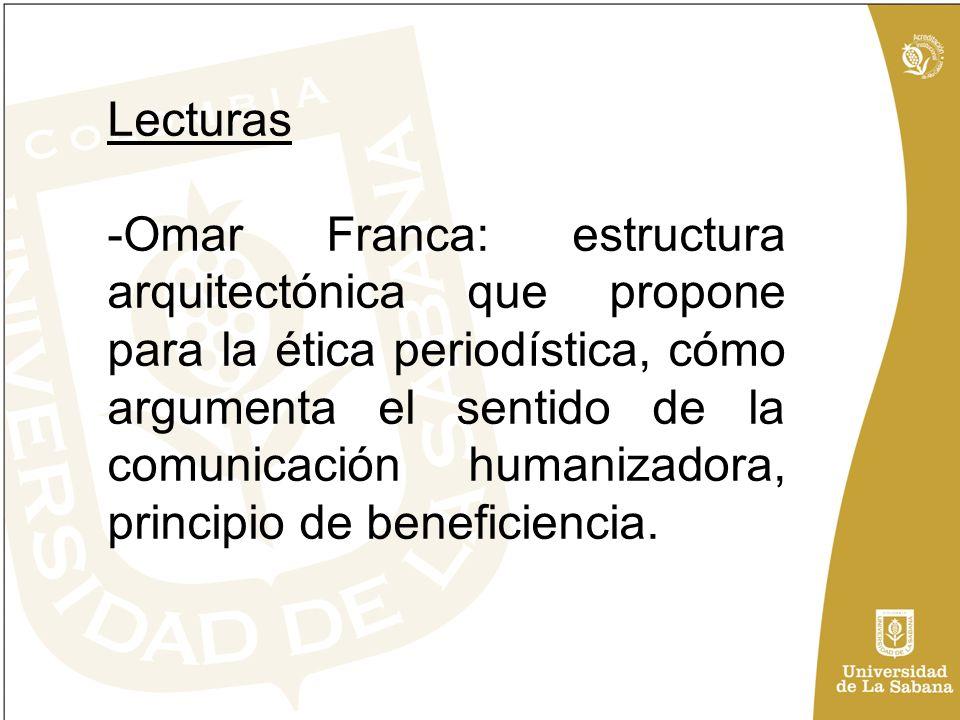 Lecturas -Omar Franca: estructura arquitectónica que propone para la ética periodística, cómo argumenta el sentido de la comunicación humanizadora, principio de beneficiencia.