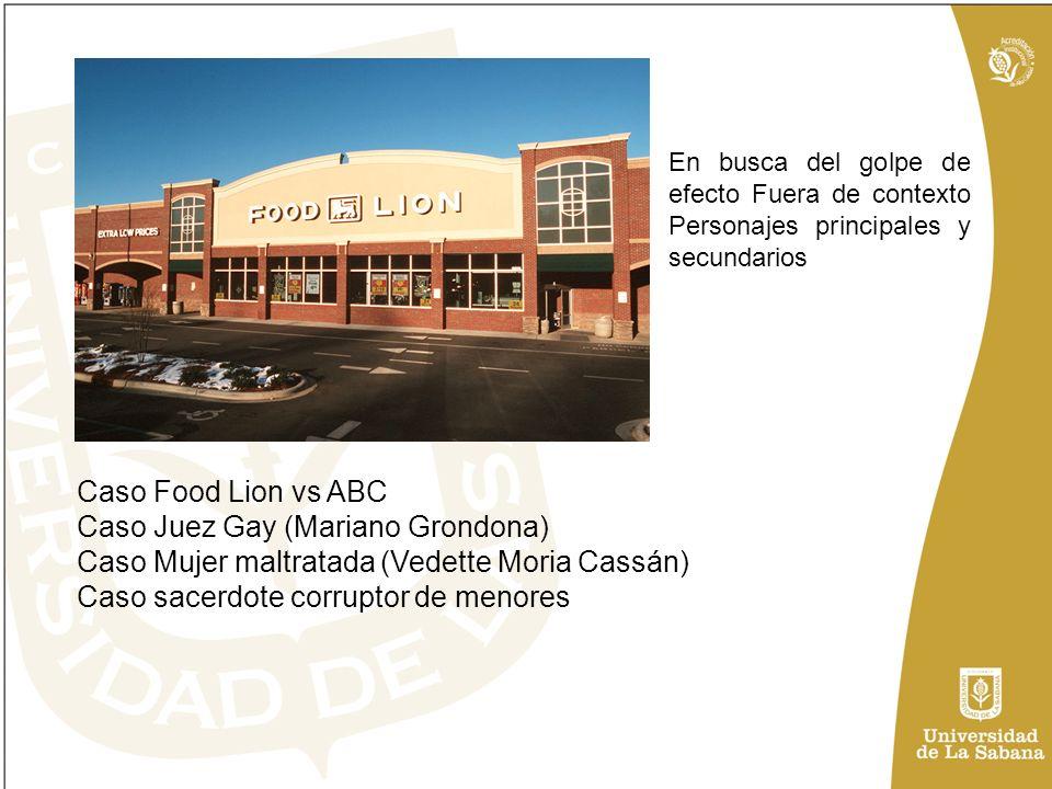 Caso Food Lion vs ABC Caso Juez Gay (Mariano Grondona) Caso Mujer maltratada (Vedette Moria Cassán) Caso sacerdote corruptor de menores En busca del g