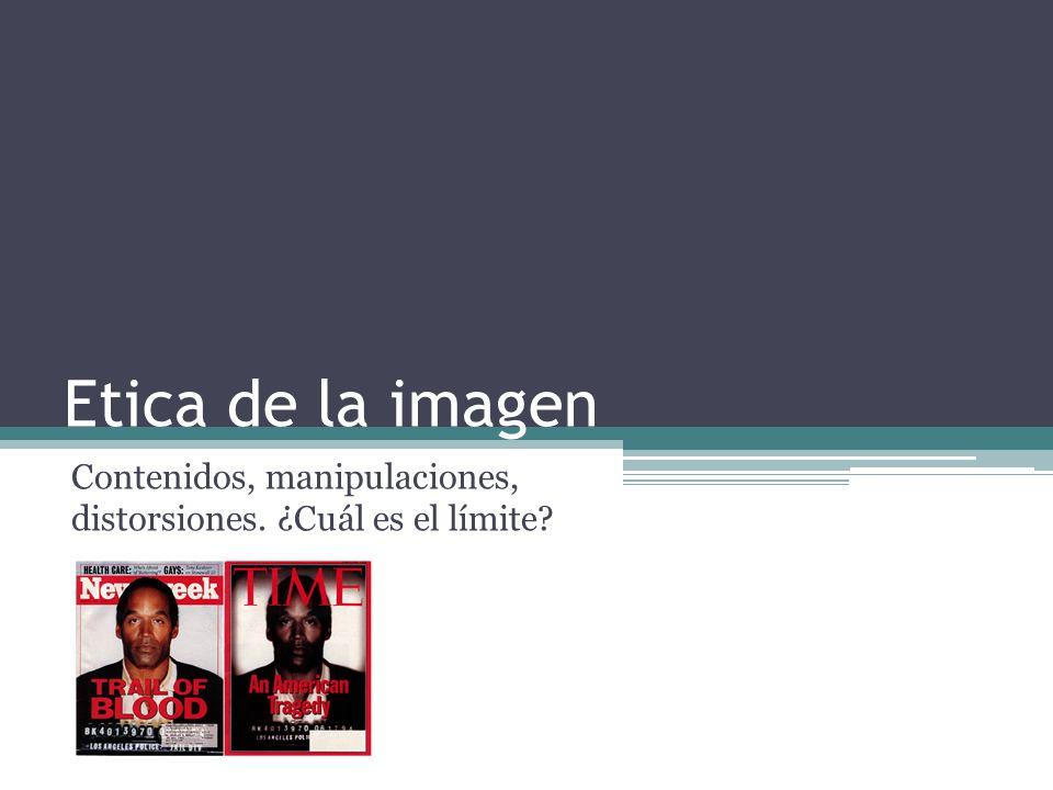 Etica de la imagen Contenidos, manipulaciones, distorsiones. ¿Cuál es el límite