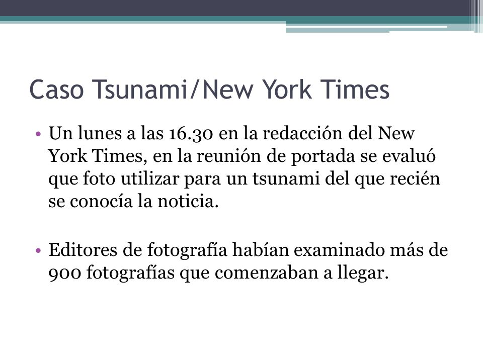Caso Tsunami/New York Times Un lunes a las 16.30 en la redacción del New York Times, en la reunión de portada se evaluó que foto utilizar para un tsunami del que recién se conocía la noticia.