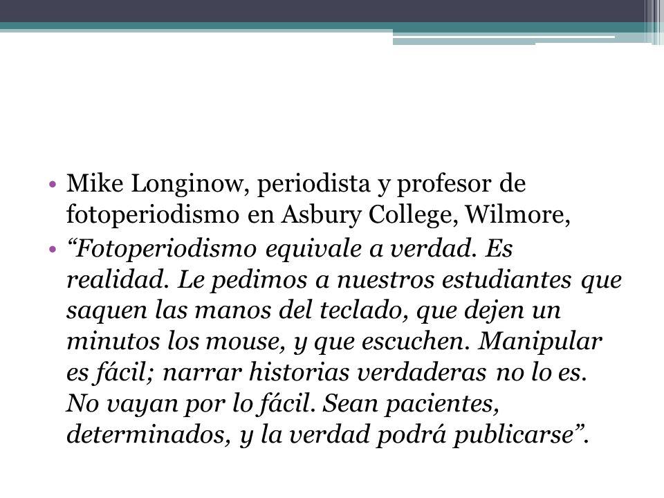 Mike Longinow, periodista y profesor de fotoperiodismo en Asbury College, Wilmore, Fotoperiodismo equivale a verdad.