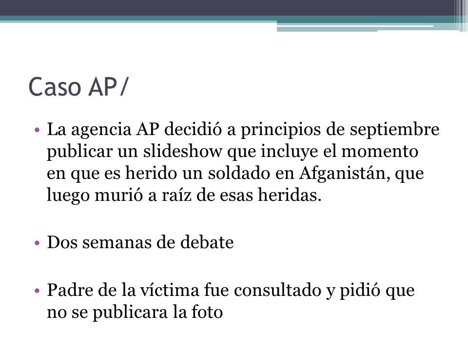 Caso AP/ La agencia AP decidió a principios de septiembre publicar un slideshow que incluye el momento en que es herido un soldado en Afganistán, que luego murió a raíz de esas heridas.