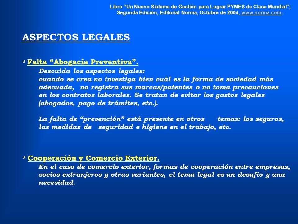 Libro Un Nuevo Sistema de Gestión para Lograr PYMES de Clase Mundial; Segunda Edición, Editorial Norma, Octubre de 2004, www.norma.com.www.norma.com ASPECTOS LEGALES * Falta Abogacía Preventiva.