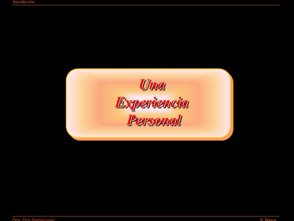 R. BiascaPerú. Foro Internacional. Introducción UnaExperienciaPersonalUnaExperienciaPersonal