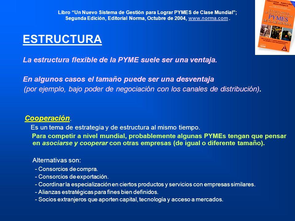 Libro Un Nuevo Sistema de Gestión para Lograr PYMES de Clase Mundial; Segunda Edición, Editorial Norma, Octubre de 2004, www.norma.com.www.norma.com ESTRUCTURA La estructura flexible de la PYME suele ser una ventaja.