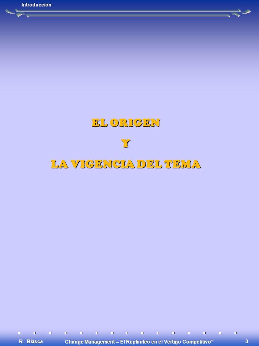 Change Management – El Replanteo en el Vértigo Competitivo R. Biasca 2 LA TRANSFORMACIÓN EMPRESARIA Origen y vigencia del Tema. EL MODELO BIASCA Las f