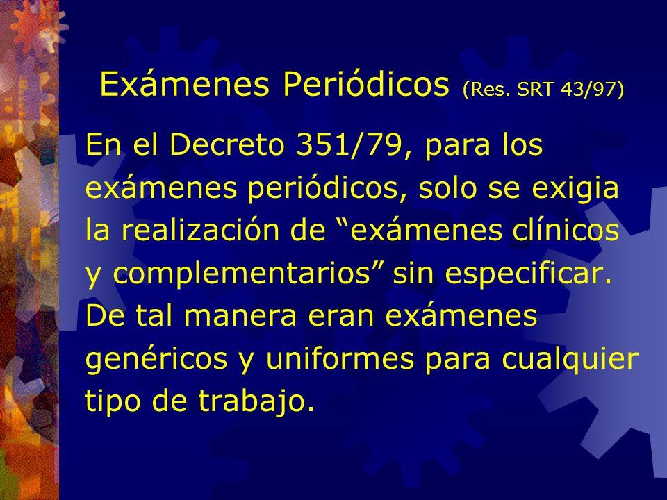 Resolución SRT 43/97 Por medio de la mencionada Norma se estableció que las circunstancias y oportunidad de los exámenes médicos deben establecerse en