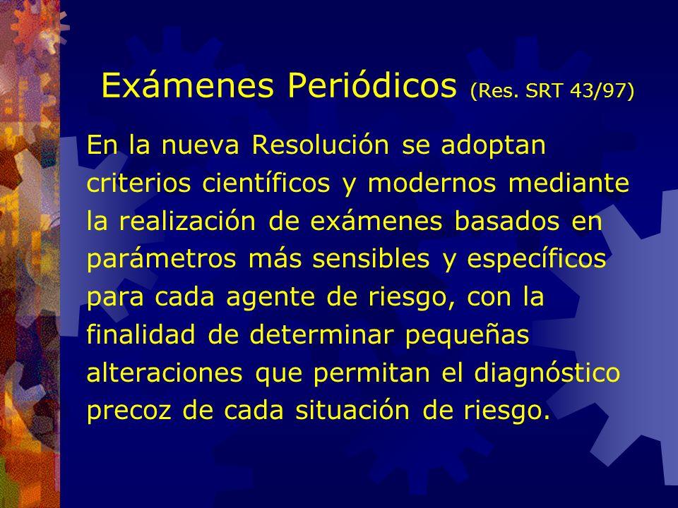 Exámenes Periódicos (Res. SRT 43/97) En el Decreto 351/79, para los exámenes periódicos, solo se exigia la realización de exámenes clínicos y compleme