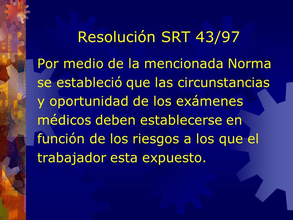 Resolución SRT 43/97 La Resolución SRT 43/97 responde a directrices previstas en la Ley Nº 19.587 y en el Decreto Nº 1338/96. De tal manera a través d