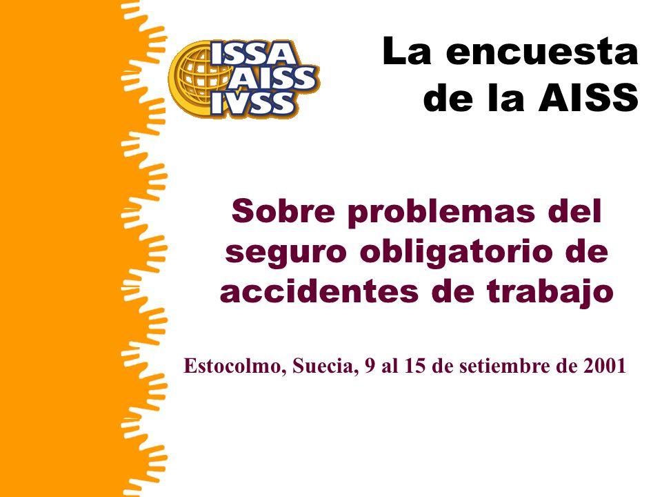 La encuesta de la AISS Sobre problemas del seguro obligatorio de accidentes de trabajo Estocolmo, Suecia, 9 al 15 de setiembre de 2001