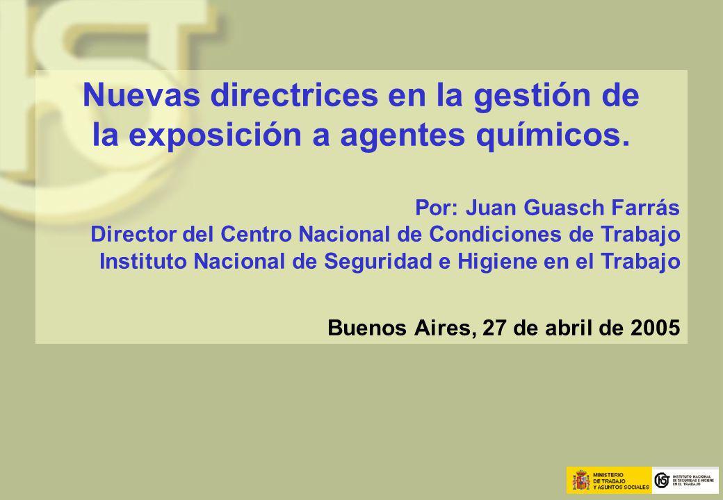 Nuevas directrices en la gestión de la exposición a agentes químicos. Por: Juan Guasch Farrás Director del Centro Nacional de Condiciones de Trabajo I