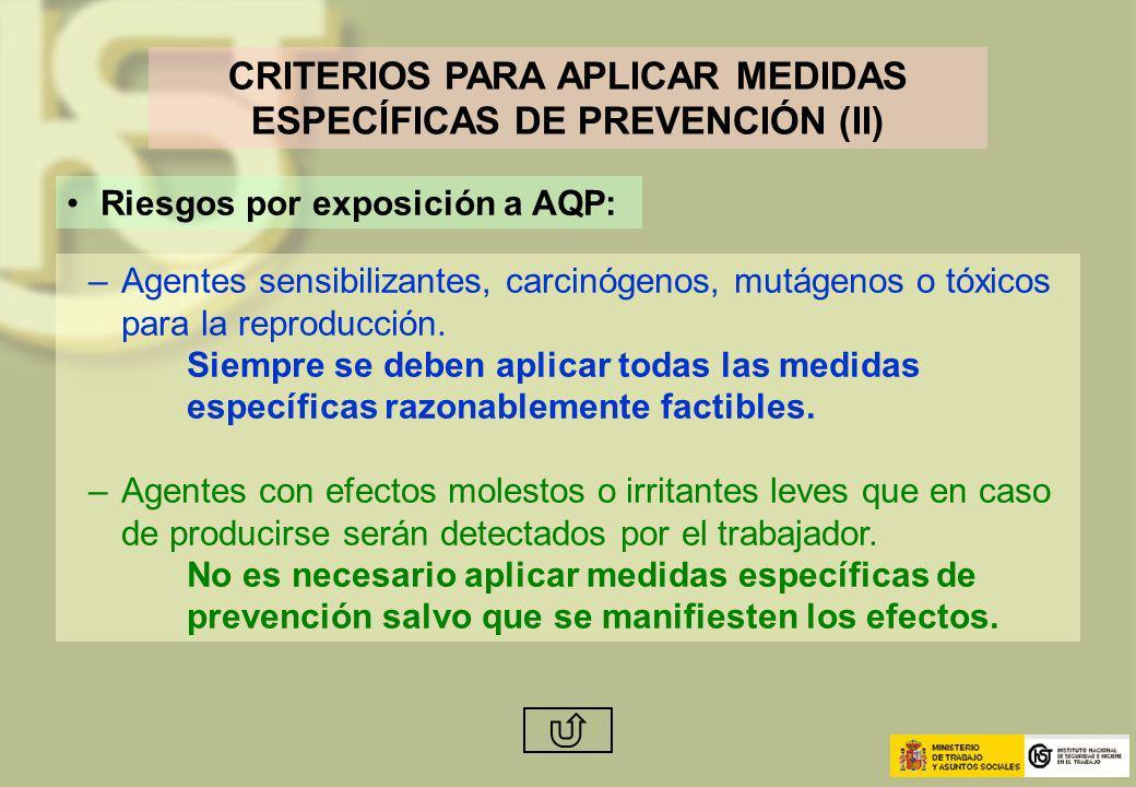 CRITERIOS PARA APLICAR MEDIDAS ESPECÍFICAS DE PREVENCIÓN (II) Riesgos por exposición a AQP: –Agentes sensibilizantes, carcinógenos, mutágenos o tóxico