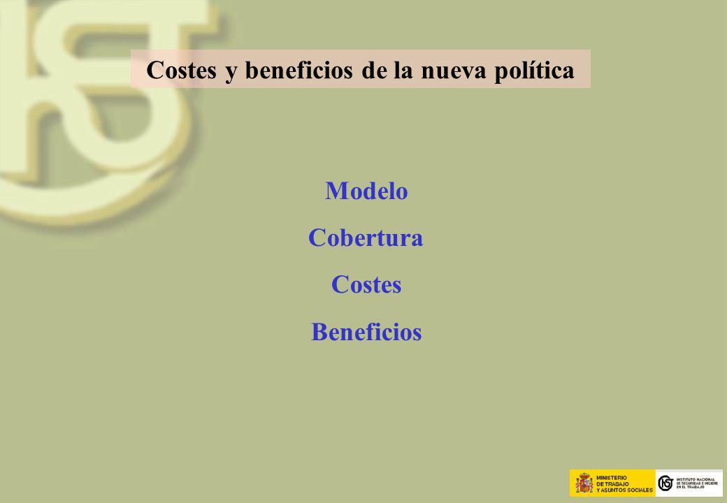 Costes y beneficios de la nueva política Modelo Cobertura Costes Beneficios