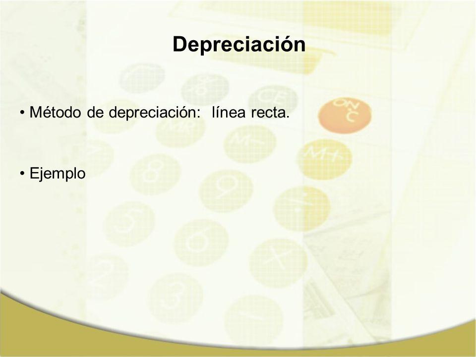 Depreciación Método de depreciación: línea recta. Ejemplo