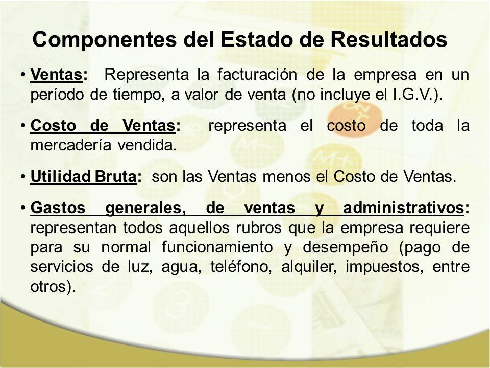 Componentes del Estado de Resultados Ventas: Representa la facturación de la empresa en un período de tiempo, a valor de venta (no incluye el I.G.V.).