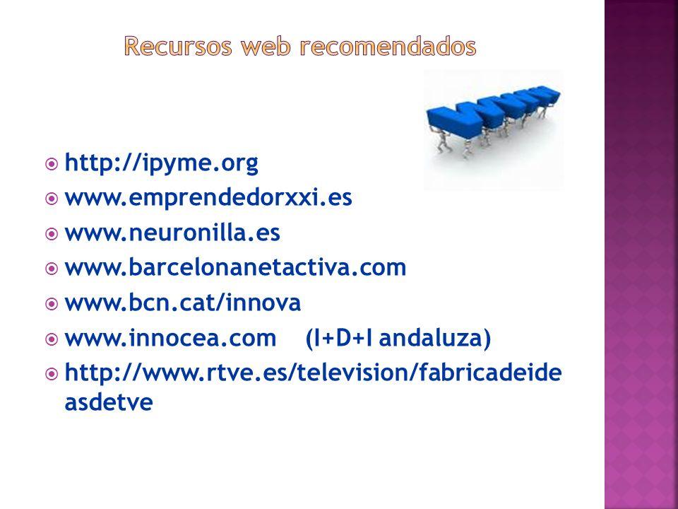 http://ipyme.org www.emprendedorxxi.es www.neuronilla.es www.barcelonanetactiva.com www.bcn.cat/innova www.innocea.com (I+D+I andaluza) http://www.rtv