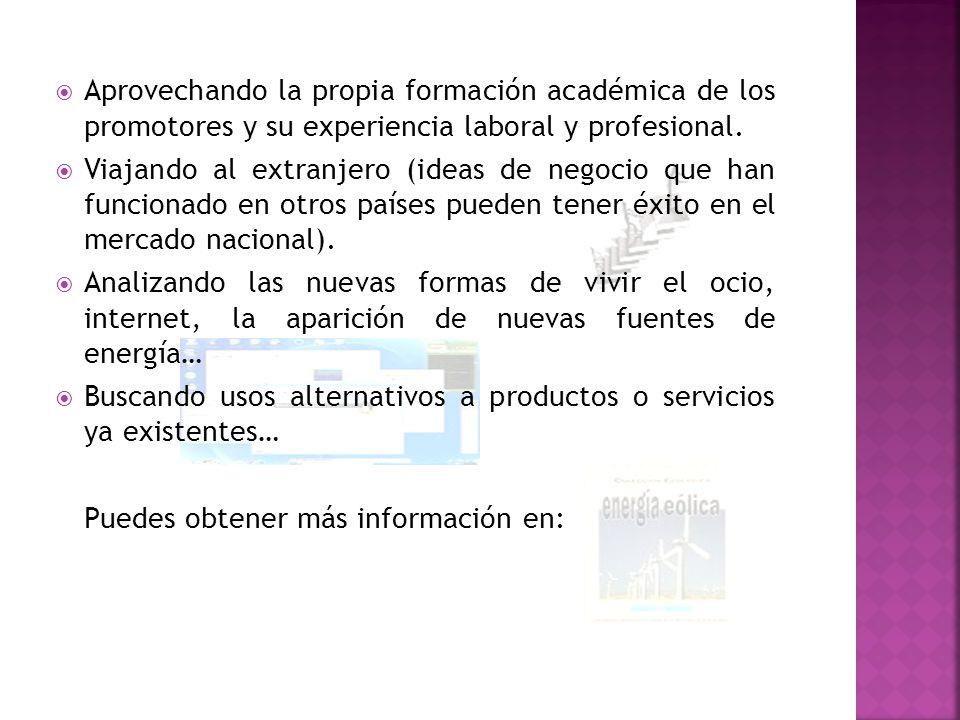 Aprovechando la propia formación académica de los promotores y su experiencia laboral y profesional. Viajando al extranjero (ideas de negocio que han