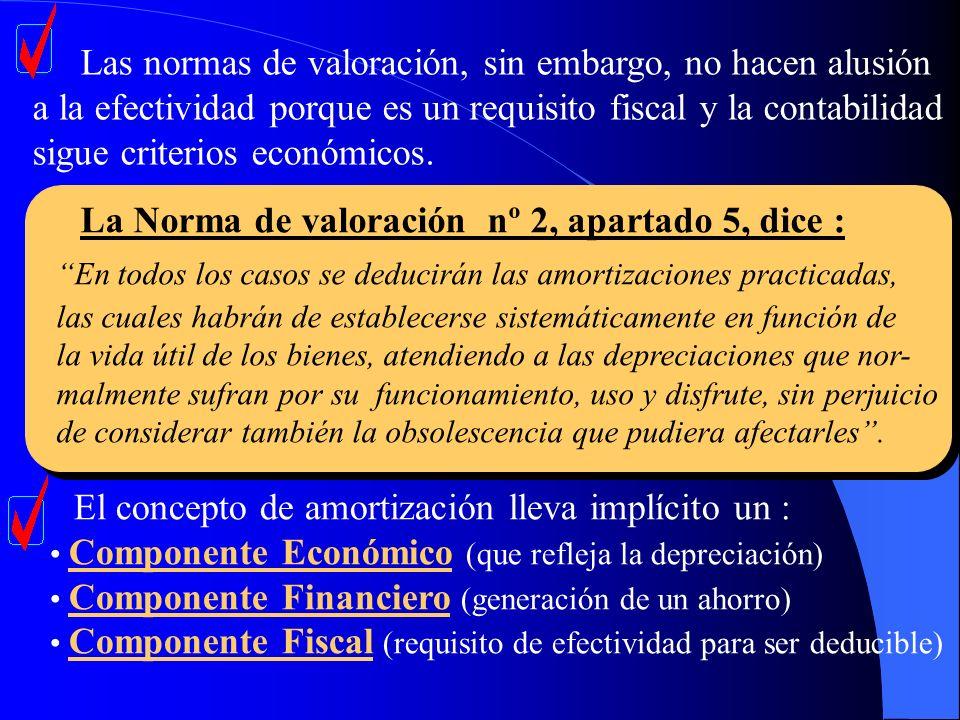 Las normas de valoración, sin embargo, no hacen alusión a la efectividad porque es un requisito fiscal y la contabilidad sigue criterios económicos. L
