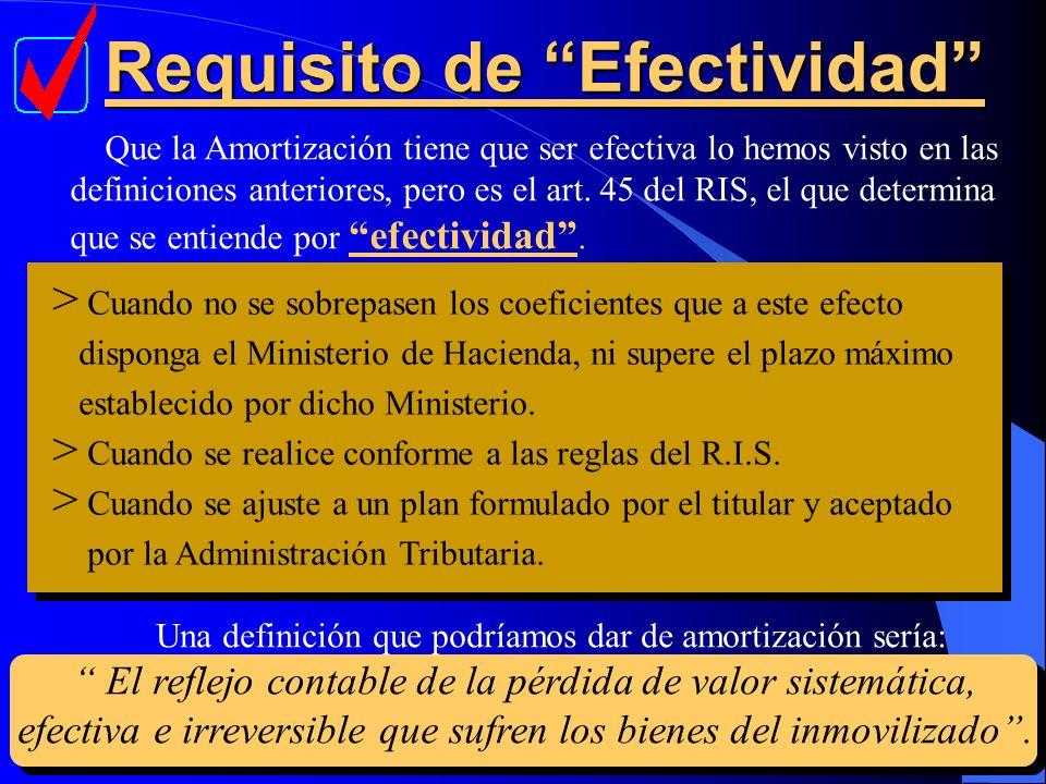 Requisito de Efectividad Que la Amortización tiene que ser efectiva lo hemos visto en las definiciones anteriores, pero es el art. 45 del RIS, el que
