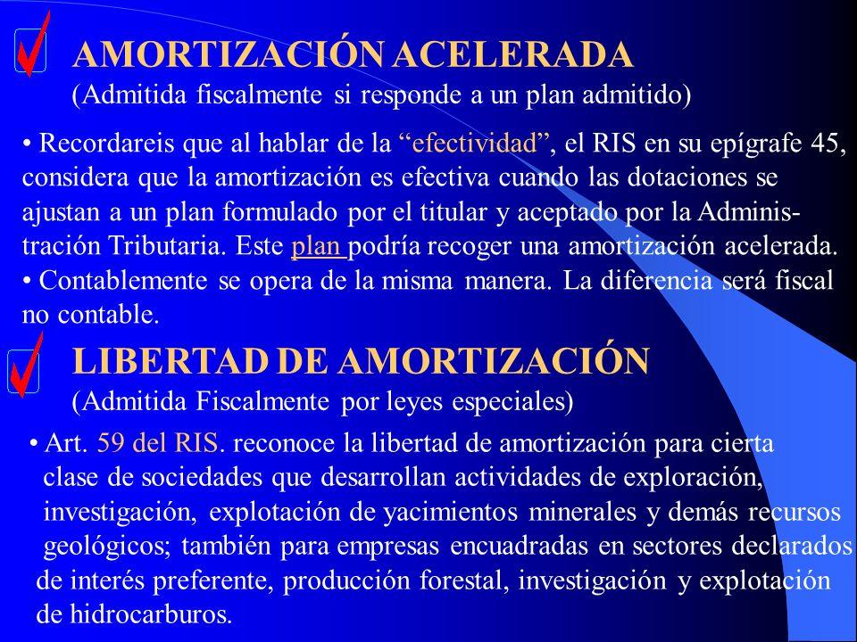 AMORTIZACIÓN ACELERADA (Admitida fiscalmente si responde a un plan admitido) Recordareis que al hablar de la efectividad, el RIS en su epígrafe 45, co