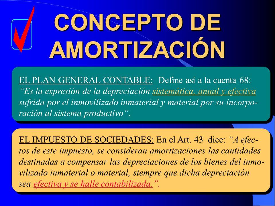 CONCEPTO DE AMORTIZACIÓN EL PLAN GENERAL CONTABLE: Define así a la cuenta 68: Es la expresión de la depreciación sistemática, anual y efectiva sufrida