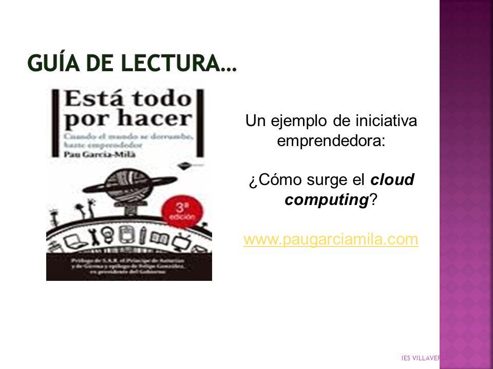 IES VILLAVERDE Un ejemplo de iniciativa emprendedora: ¿Cómo surge el cloud computing? www.paugarciamila.com