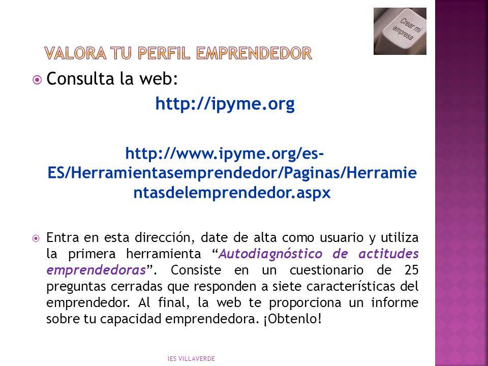 Consulta la web: http://ipyme.org http://www.ipyme.org/es- ES/Herramientasemprendedor/Paginas/Herramie ntasdelemprendedor.aspx Entra en esta dirección