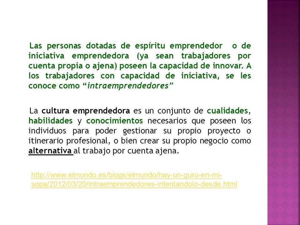 Las personas dotadas de espíritu emprendedor o de iniciativa emprendedora (ya sean trabajadores por cuenta propia o ajena) poseen la capacidad de inno