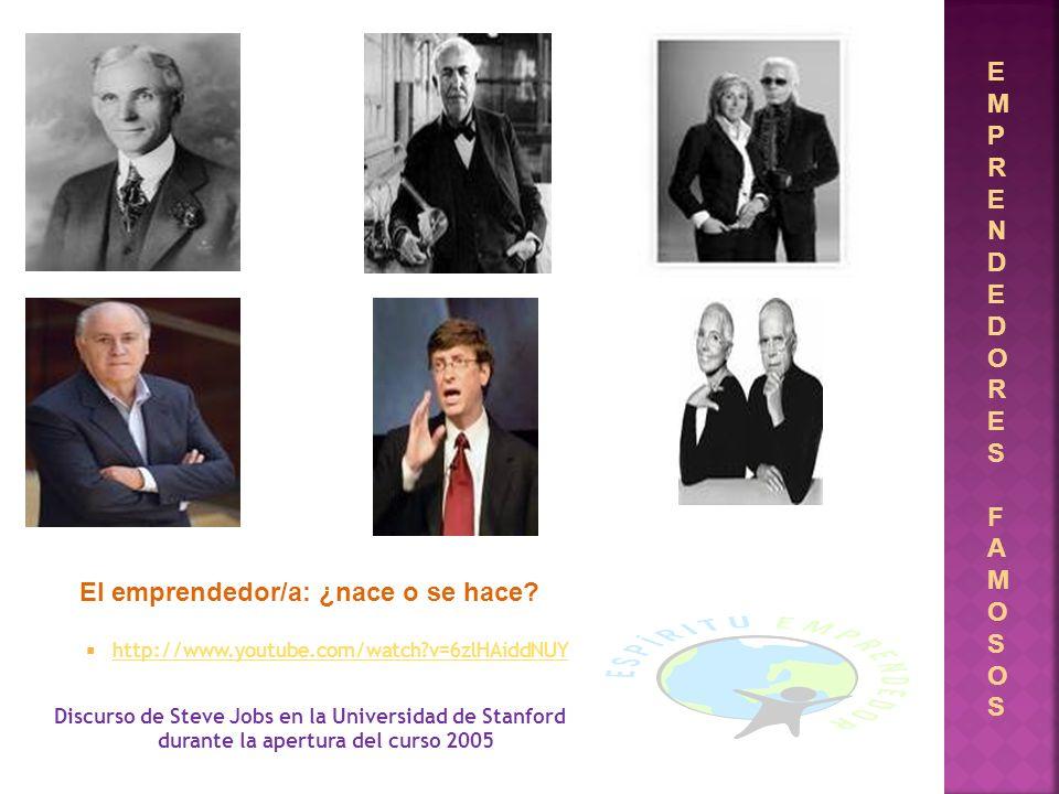 EMPRENDEDORESFAMOSOSEMPRENDEDORESFAMOSOS El emprendedor/a: ¿nace o se hace? http://www.youtube.com/watch?v=6zlHAiddNUY Discurso de Steve Jobs en la Un