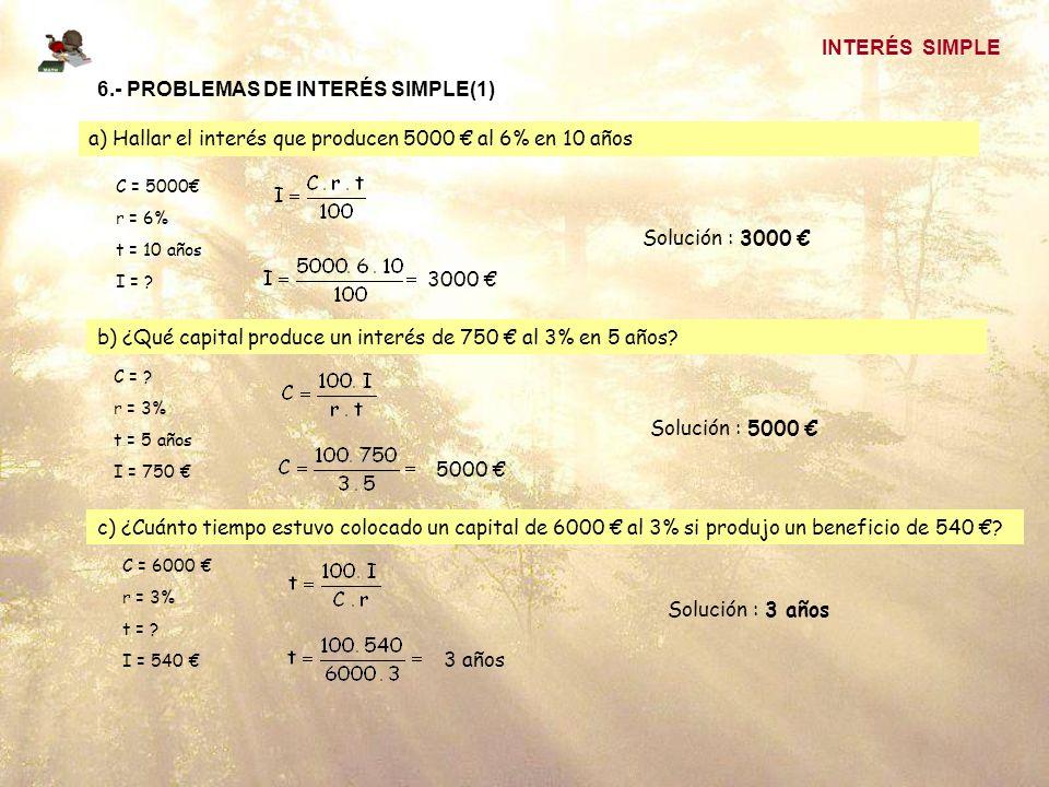 INTERÉS SIMPLE 6.- PROBLEMAS DE INTERÉS SIMPLE(1) a) Hallar el interés que producen 5000 al 6% en 10 años C = 5000 r = 6% t = 10 años I = .