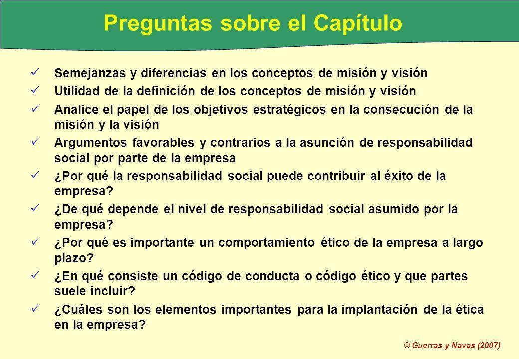 © Guerras y Navas (2007) Preguntas sobre el Capítulo Semejanzas y diferencias en los conceptos de misión y visión Utilidad de la definición de los con