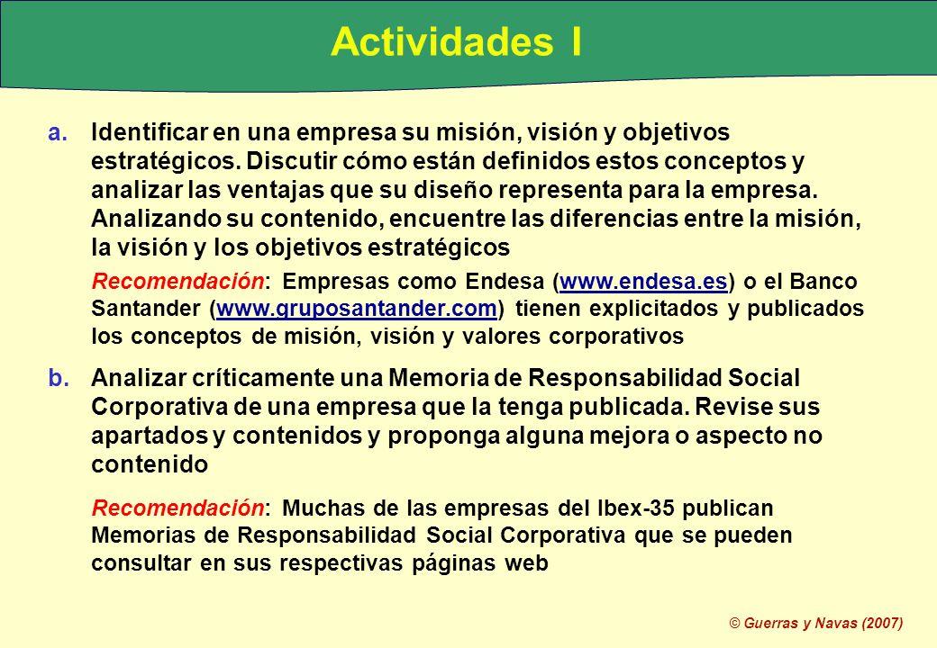© Guerras y Navas (2007) Actividades I a.Identificar en una empresa su misión, visión y objetivos estratégicos. Discutir cómo están definidos estos co
