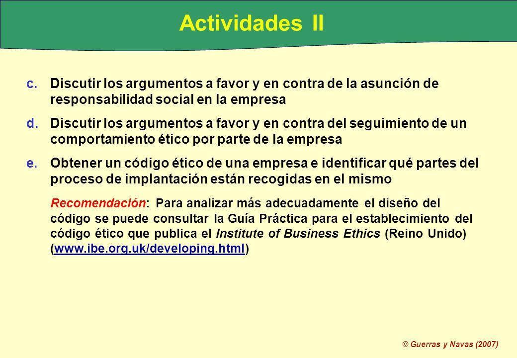 © Guerras y Navas (2007) Actividades II c.Discutir los argumentos a favor y en contra de la asunción de responsabilidad social en la empresa d.Discuti