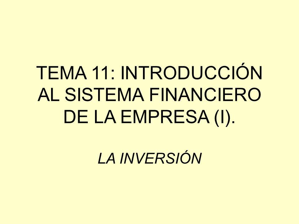 TEMA 11: INTRODUCCIÓN AL SISTEMA FINANCIERO DE LA EMPRESA (I). LA INVERSIÓN